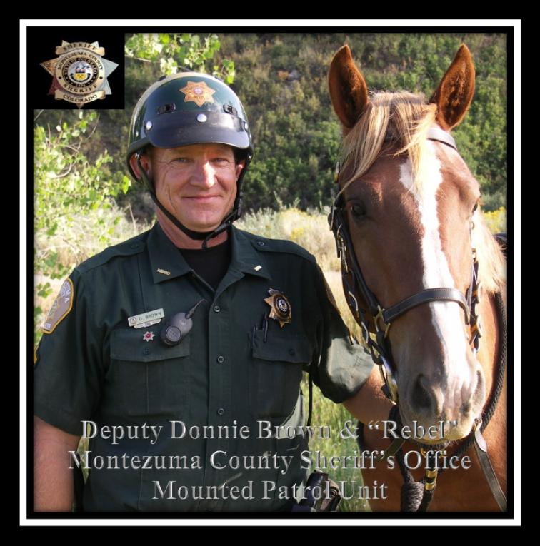 "Deputy Donnie Brown & ""Rebel"" Montezuma County Sheriff's Office Mounted Patrol Unit"
