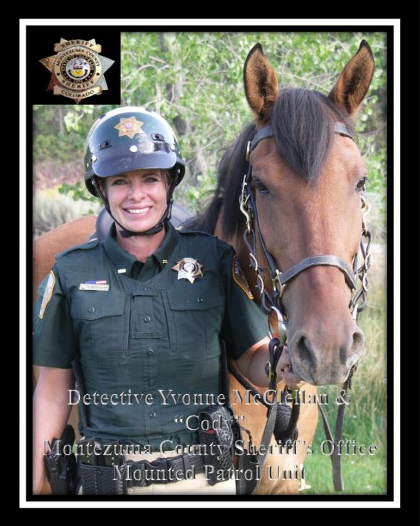 "Detective Yvonne McClellan & ""Cody"" Montezuma County Sheriff's Office Mounted Patrol Unit"